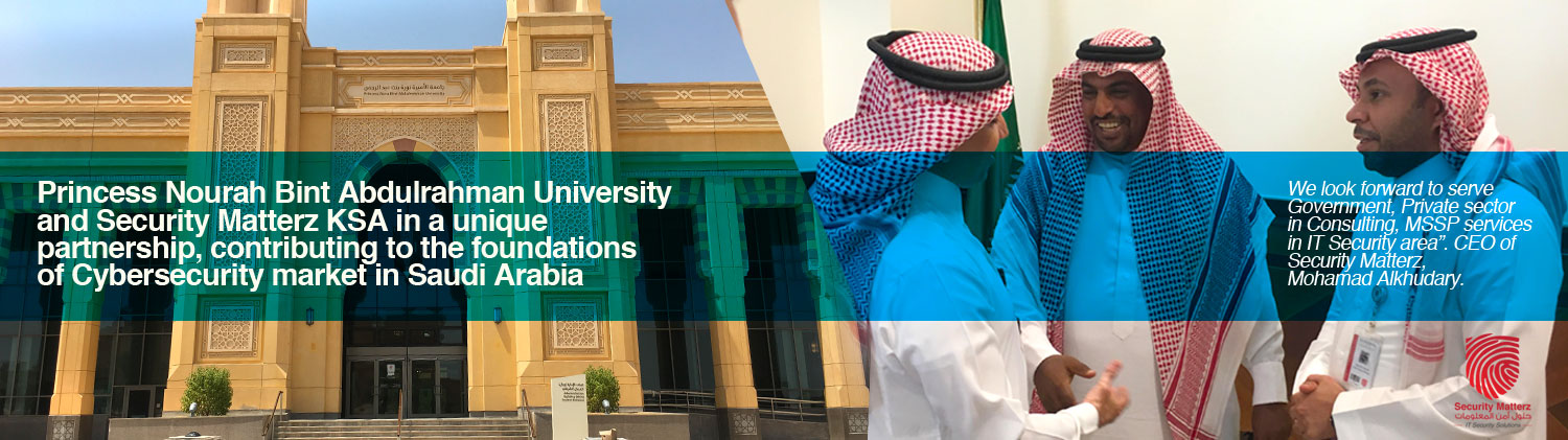 Princess Norah Bint Abdulrahman University and Security Matterz KSA in a Unique Partnership, Contributing to the Foundations of Cybersecurity Market in Saudi Arabia